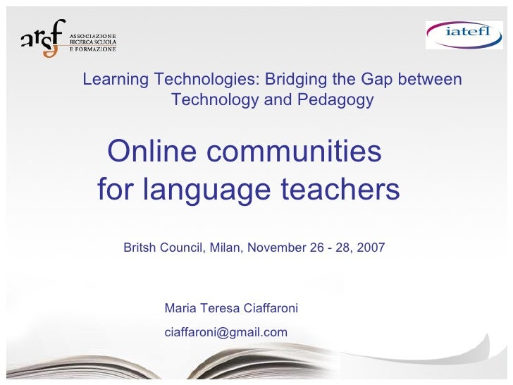Online communities  for language teachers Maria Teresa Ciaffaroni [email_address] Britsh Council, Milan, November 26 - 28,...
