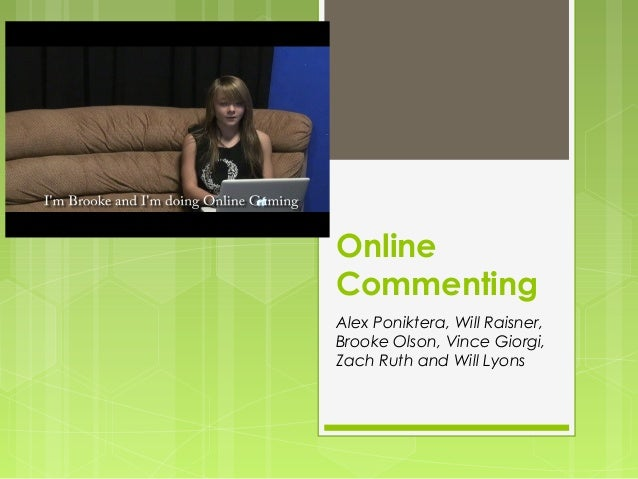 OnlineCommentingAlex Poniktera, Will Raisner,Brooke Olson, Vince Giorgi,Zach Ruth and Will Lyons