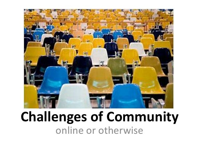 Challenges of Community     online or otherwise