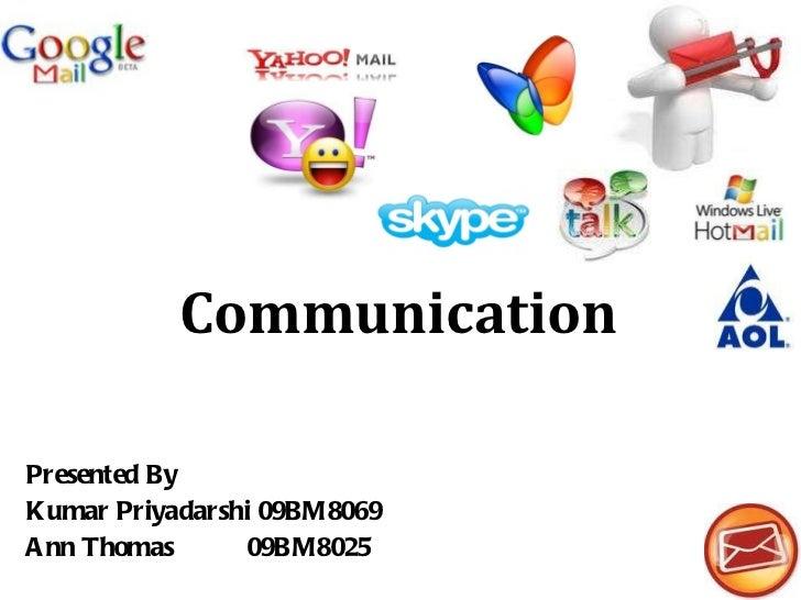 Presented By Kumar Priyadarshi 09BM8069 Ann Thomas  09BM8025 Communication