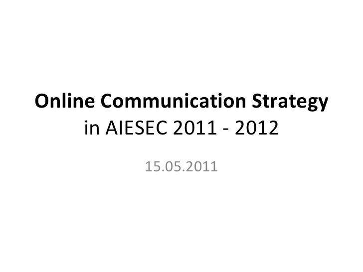 Online Communication Strategy  in AIESEC 2011 - 2012 15.05.2011