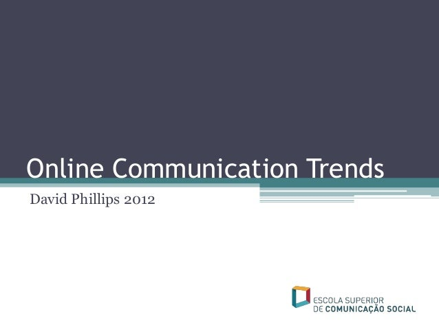 Online Communication TrendsDavid Phillips 2012