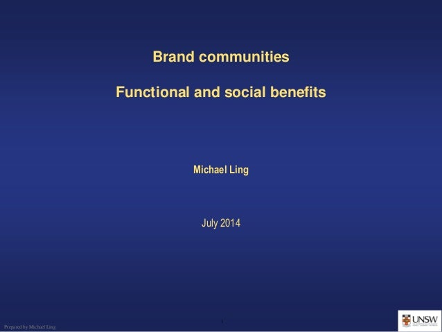 1 Prepared by Michael Ling Brand communities Functional and social benefits Michael Ling July 2014
