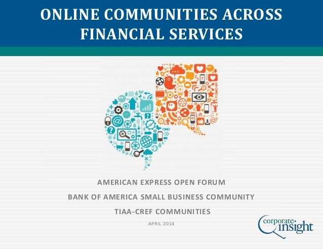 ONLINE COMMUNITIES ACROSS FINANCIAL SERVICES AMERICAN EXPRESS OPEN FORUM BANK OF AMERICA SMALL BUSINESS COMMUNITY TIAA-CRE...