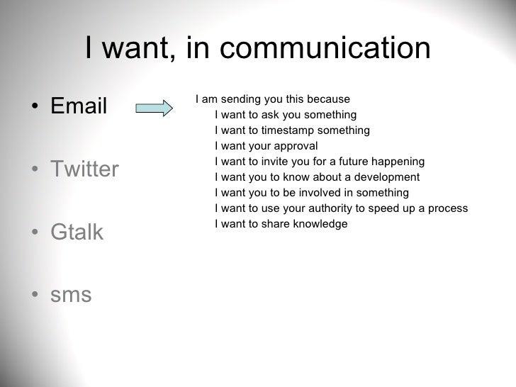 I want, in communication <ul><li>Email </li></ul><ul><li>Twitter </li></ul><ul><li>Gtalk </li></ul><ul><li>sms </li></ul>I...