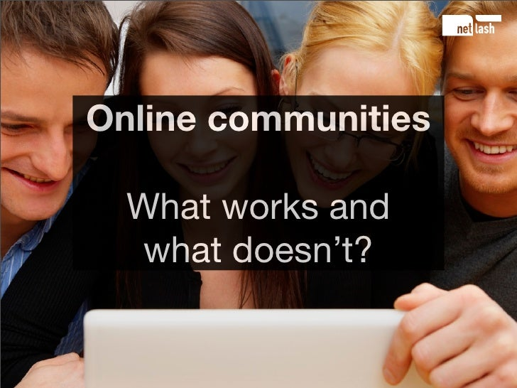 Online communities    What works and    what doesn't?
