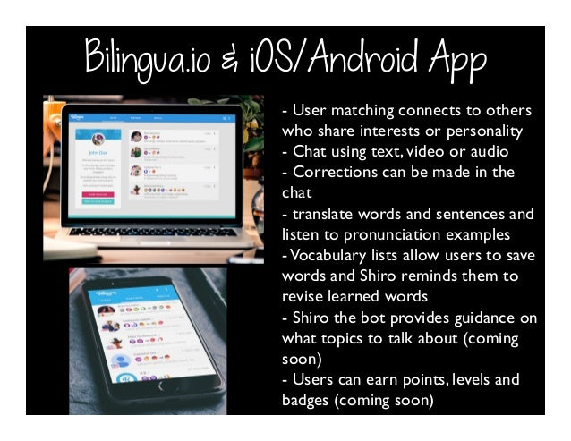 Bilingua.io & iOS/Android App - User matching connects to others who share interests or personality - Chat using text, vid...