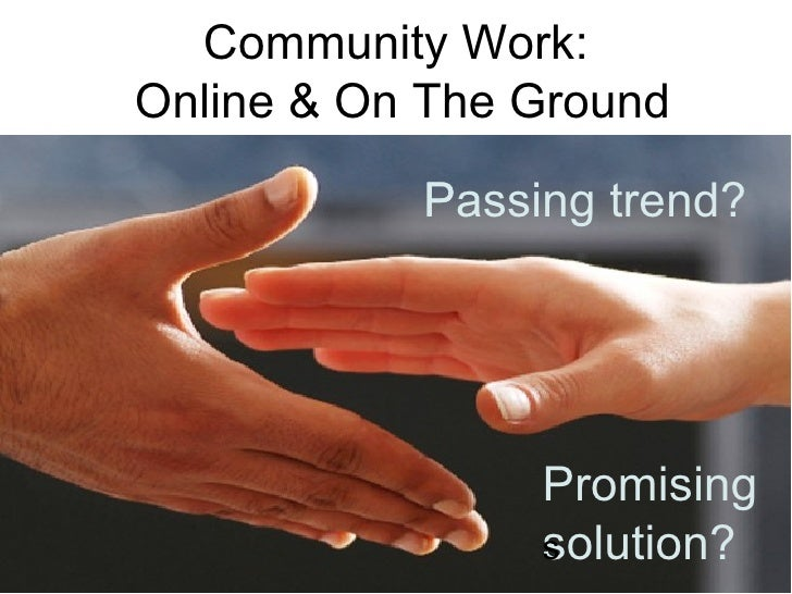 Community Work:  Online & On The Ground Passing trend? Promising solution?