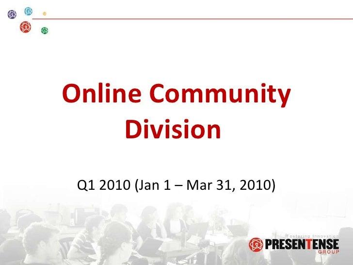 Online Community Division  Q1 2010 (Jan 1 – Mar 31, 2010)
