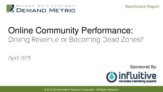 © 2015 Demand Metric Research Corporation. All Rights Reserved. Benchmark Report Online Community Performance: Sponsored B...