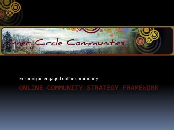 ONLINE Community strategy framework<br />Ensuring an engaged online community<br />