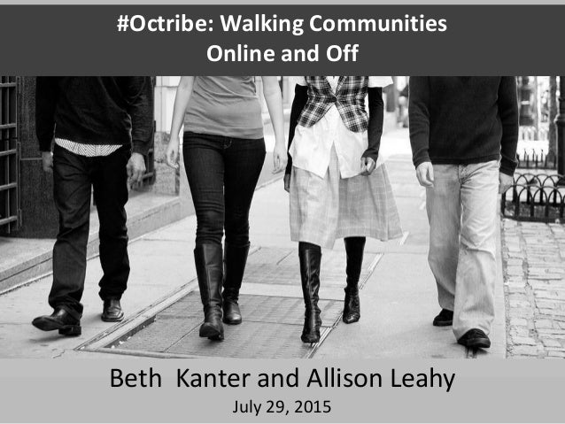 #Octribe: Walking Communities Online and Off Beth Kanter and Allison Leahy July 29, 2015
