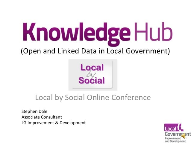 (Open and Linked Data in Local Government) Local by Social Online Conference Stephen Dale Associate Consultant LG Improvem...