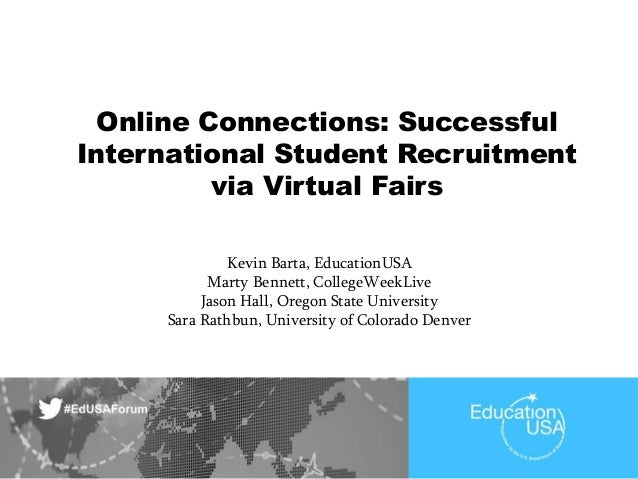 Online Connections: Successful International Student Recruitment via Virtual Fairs Kevin Barta, EducationUSA Marty Bennett...
