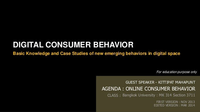 DIGITAL CONSUMER BEHAVIOR AGENDA : ONLINE CONSUMER BEHAVIOR Bangkok University : MK 314 Section 3711 GUEST SPEAKER - KITTI...