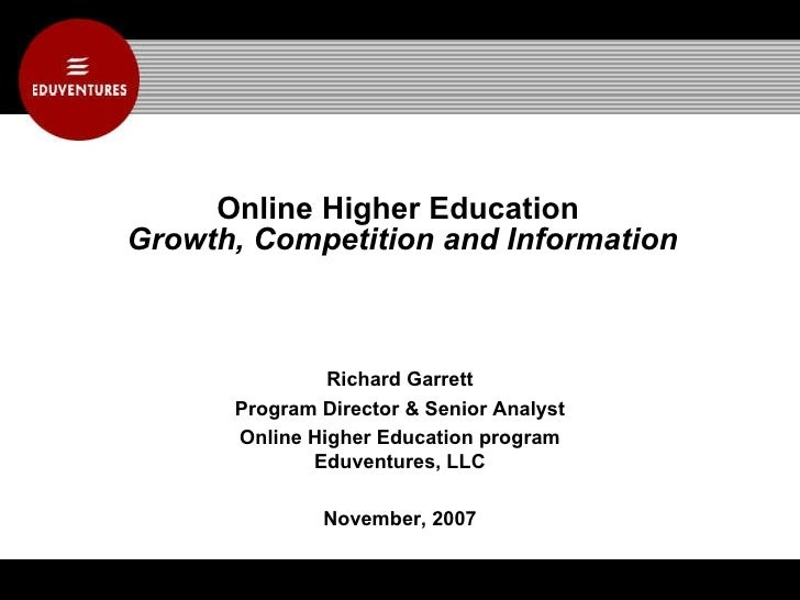 Online Higher Education  Growth, Competition and Information Richard Garrett Program Director & Senior Analyst Online High...