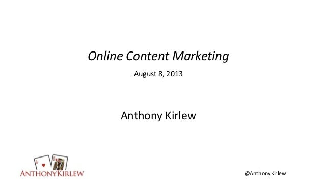@AnthonyKirlew Online Content Marketing August 8, 2013 Anthony Kirlew