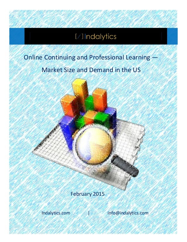 Online Continuing and Professional Learning — Market Size and Demand in the US © Indalytics Advisors l www.indalytics.com ...
