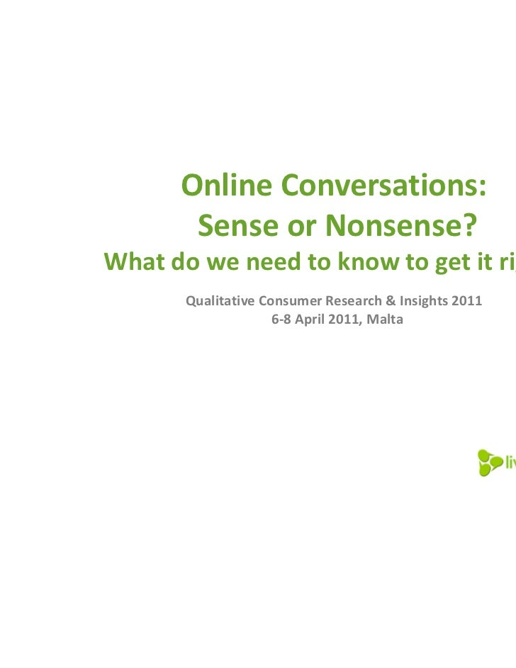 Online Conversations:       Sense or Nonsense?What do we need to know to get it right?       Qualitative Consumer Research...