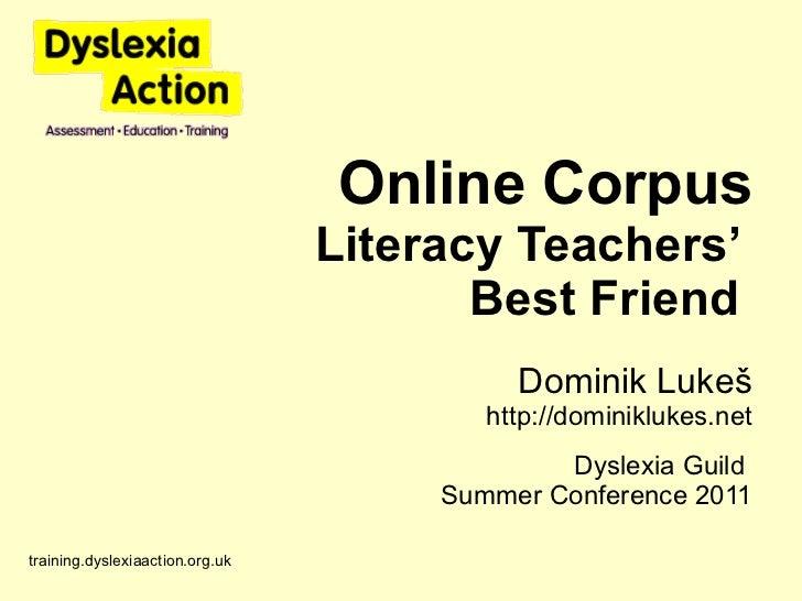 Online Corpus Literacy Teachers'  Best Friend  Dominik Luke š http ://dominiklukes.net Dyslexia Guild  Summer Conference 2...