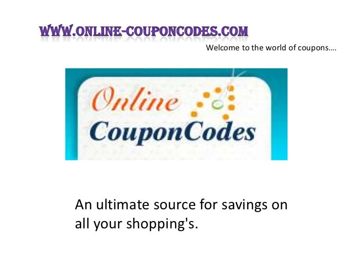 Welcome to the world of coupons….An ultimate source for savings onall your shoppings.