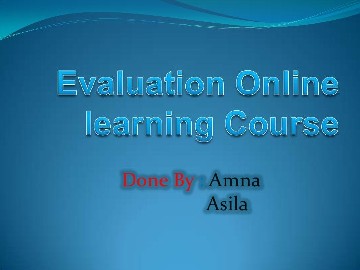 Evaluation Online learning Course<br />Done By : Amna<br />Asila<br />