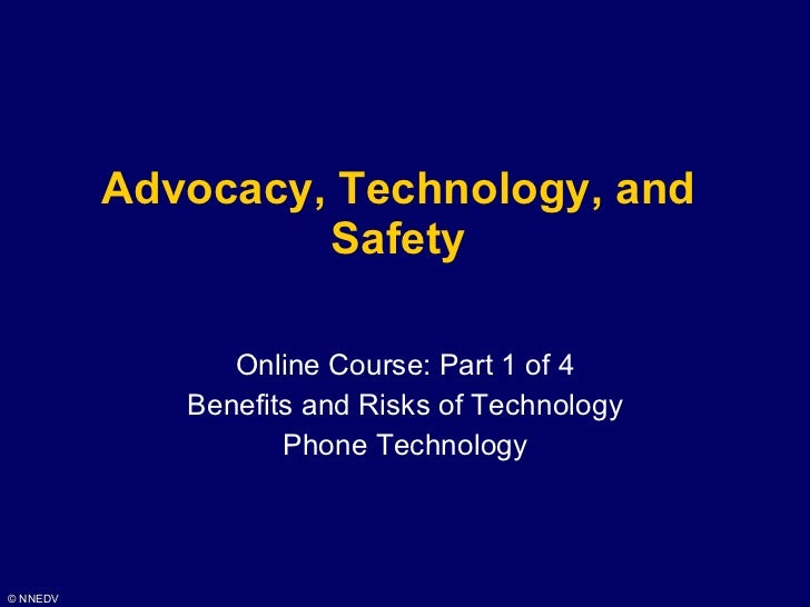 Advocacy, Technology, and Safety Online Course: Part 1 of 4 Benefits and Risks of Technology Phone Technology