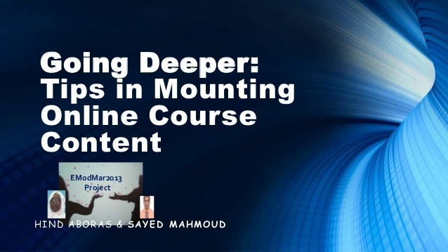 Going Deeper: Tips in Mounting Online Course Content      EModMar2013        ProjectHI N D ABOR AS & S A Y ED MA HMOU D