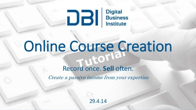 Record once. Sell often. Create a passive income from your expertise 29.4.14 Online Course Creation
