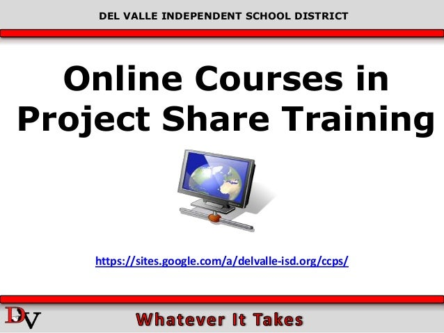 DEL VALLE INDEPENDENT SCHOOL DISTRICT  Online Courses inProject Share Training    https://sites.google.com/a/delvalle-isd....