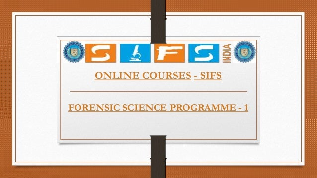 ONLINE COURSES - SIFS FORENSIC SCIENCE PROGRAMME - 1