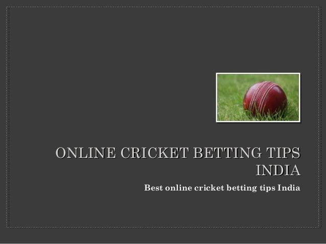ONLINE CCRRIICCKKEETT BBEETTTTIINNGG TTIIPPSS  IINNDDIIAA  Best online cricket betting tips India