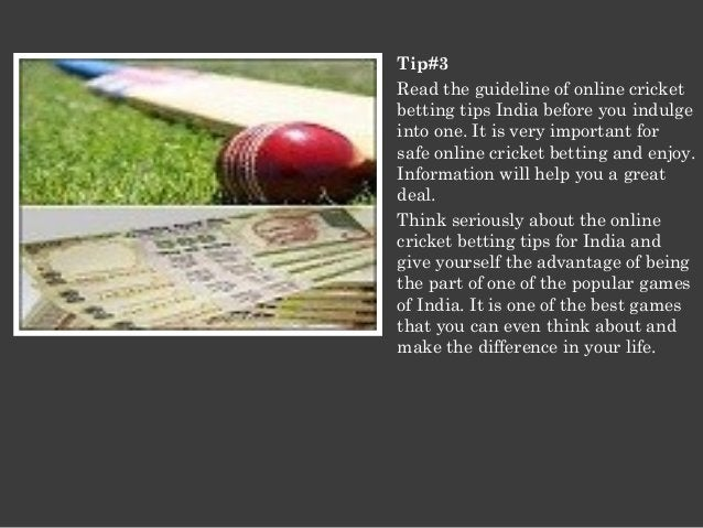 Tip#3  Read the guideline of online cricket  betting tips India before you indulge  into one. It is very important for  sa...
