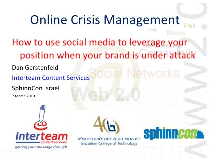 Online Crisis Management <ul><li>How to use social media to leverage your position when your brand is under attack </li></...