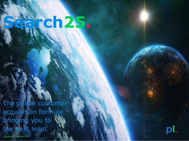 Search25.  The online customer acquisition formula bringing you to the next level. Updated November 2013