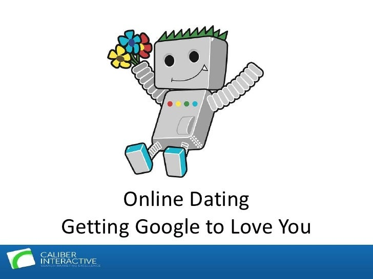 Online DatingGetting Google to Love You
