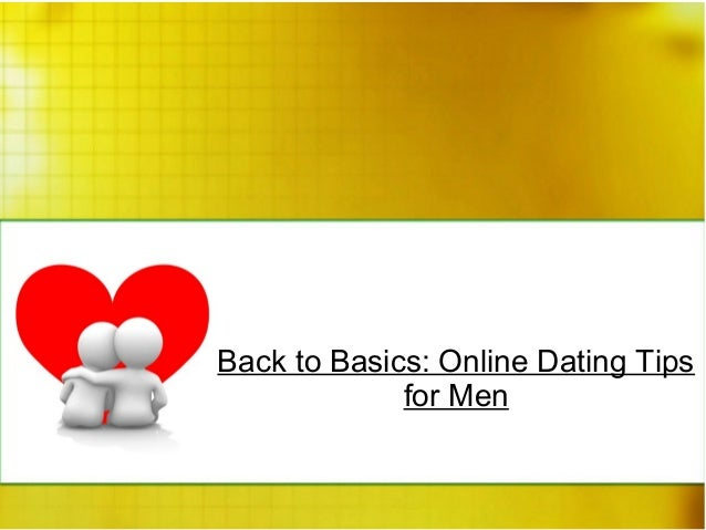 Back to Basics: Online Dating Tips for Men