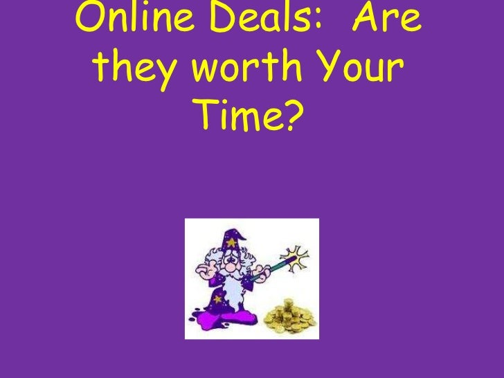 Online Deals:  Are they worth Your Time?<br />