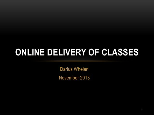 ONLINE DELIVERY OF CLASSES Darius Whelan November 2013  1