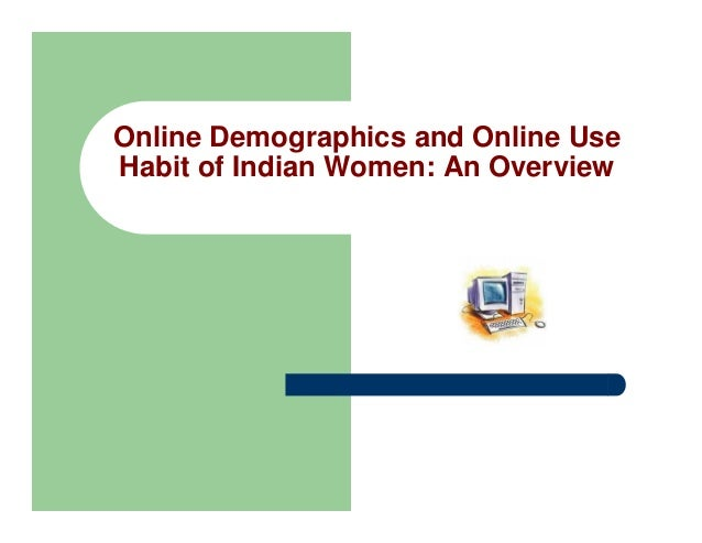 Online Demographics and Online Use Habit of Indian Women: An Overview