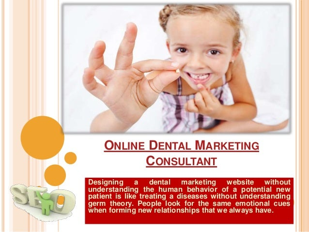 ONLINE DENTAL MARKETING CONSULTANT Designing a dental marketing website without understanding the human behavior of a pote...