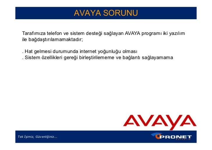 AVAYA SORUNU  Tarafımıza telefon ve sistem desteği sağlayan AVAYA programı iki yazılım  ile bağdaştırılamamaktadır;  . Hat...