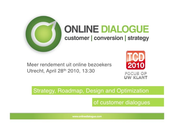 Meer rendement uit online bezoekers Utrecht, April 28th 2010, 13:30     Strategy, Roadmap, Design and Optimization        ...