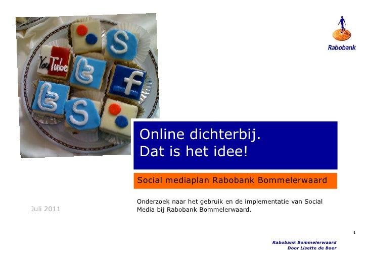 Juli 2011<br />Rabobank Bommelerwaard<br />Door Lisette de Boer<br />Online dichterbij.           Dat is het idee!<br />So...