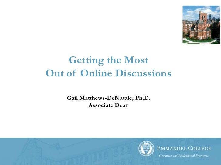 Getting the MostOut of Online Discussions<br />Gail Matthews-DeNatale, Ph.D.Associate Dean<br />