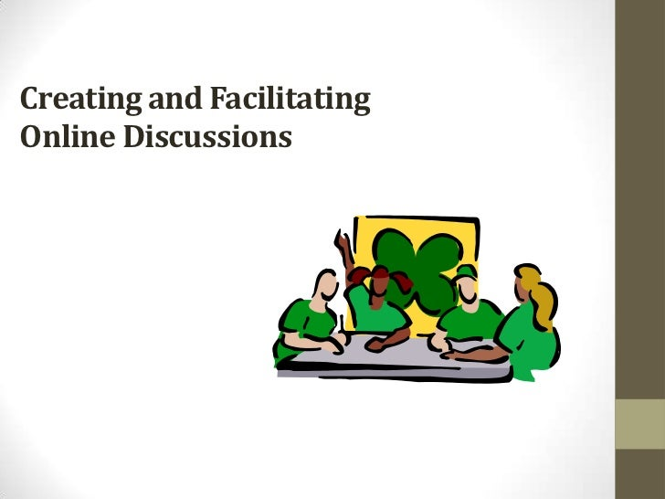 Creating and FacilitatingOnline Discussions