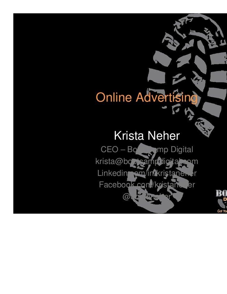 Online Advertising    Krista Neher CEO – Boot Camp Digitalkrista@bootcampdigital.comLinkedin.com/in/kristaneher Facebook.c...