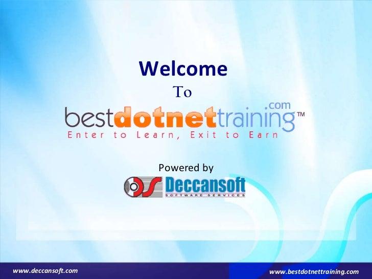 Welcome  To  Powered by www.deccansoft.com www.bestdotnettraining.com