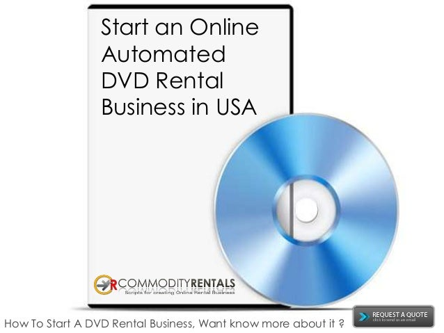 Start an OnlineAutomatedDVD RentalBusiness in USAHow To Start A DVD Rental Business, Want know more about it ?