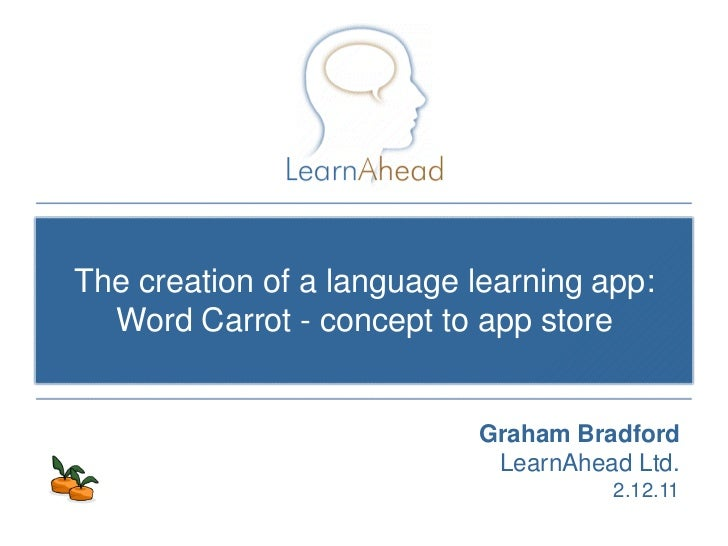 The creation of a language learning app:  Word Carrot - concept to app store                           Graham Bradford    ...